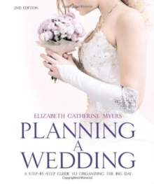 Planning a Wedding : A Step-by-Step Guide to Organising the Big Day, Paperback