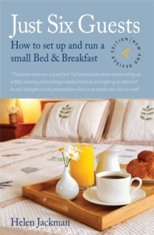 Just Six Guests : How to Set Up and Run a Small Bed and Breakfast, Paperback