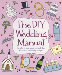 The DIY Wedding Manual : How to Create Your Perfect Day without a Celebrity Budget, Paperback