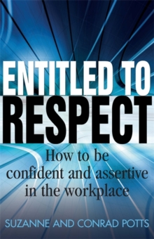 Entitled to Respect : How to be Confident and Assertive in the Workplace, Paperback Book