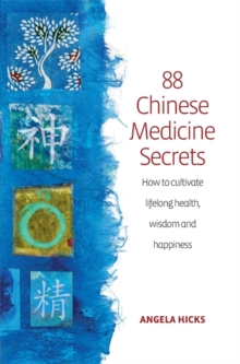 88 Chinese Medicine Secrets : How  to Cultivate Lifelong Health, Wisdom and Happiness, Paperback Book