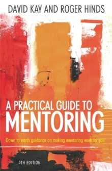A Practical Guide to Mentoring : Down to Earth Guidance on Making Mentoring Work for You, Paperback