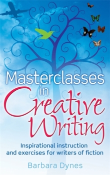 Masterclasses in Creative Writing : Inspirational Instruction and Exercises for Writers of Fiction, Paperback