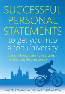 Successful Personal Statements to Get You into a Top University : 50 Real-life Examples and Analysis to Show Why They Succeeded, Paperback Book