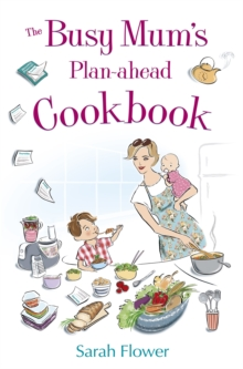 The Busy Mum's Plan-ahead Cookbook : Recipes for making healthy and economic family meals that really make the most of your time in the kitchen, Paperback Book
