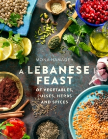 A Lebanese Feast of Vegetables, Pulses, Herbs and Spices, Paperback