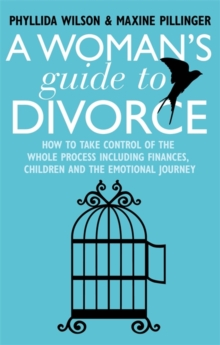 A Woman's Guide to Divorce : How to Take Control of the Whole Process, Including Finances, Children and the Emotional Journey, Paperback