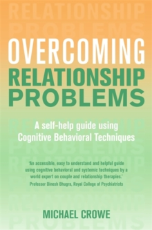 Overcoming Relationship Problems : A Self-Help Guide Using Cognitive Behavioral Techniques, Paperback Book