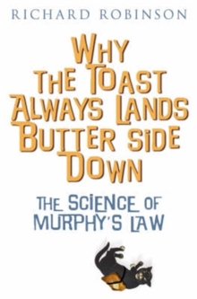 Why the Toast Always Lands Butter Side Down Etc : The Science of Murphy's Law, Paperback