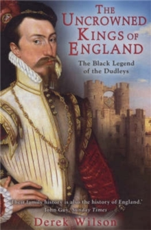 The Uncrowned Kings of England : The Black Legend of the Dudleys, Paperback