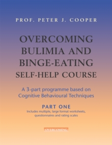Overcoming Bulimia Self-help Course : A Self-help Practical Manual Using Cognitive Behavioral Techniques, Paperback
