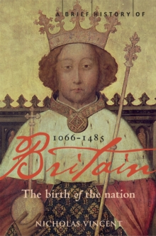 A Brief History of Britain 1066 - 1485 : The Birth of the Nation Birth of the Nation: 1066-1485 v. 1, Paperback Book
