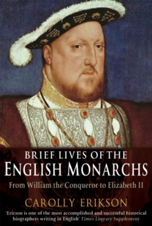 Brief Lives of the English Monarchs : from William the Conqueror to Elizabeth II, Paperback