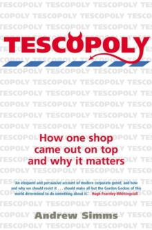 Tescopoly : How One Shop Came Out on Top and Why it Matters, Paperback