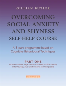 Overcoming Social Anxiety and Shyness Self-help Course : Part One, Paperback Book