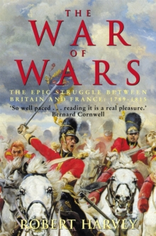 The War of Wars : The Epic Struggle Between Britain and France: 1789-1815, Paperback Book