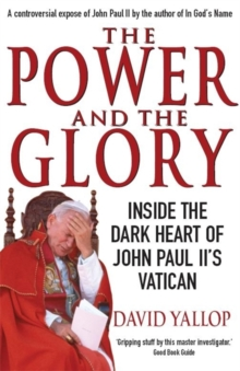 The Power and the Glory : Inside the Dark Heart of John Paul II's Vatican, Paperback