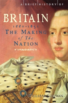 A Brief History of Britain : Making of the Nation: 1660-1851 v. 3, Paperback Book