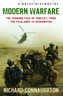 A Brief History of Modern Warfare : The Changing Face of Conflict, from the Falklands to Afghanistan, Paperback