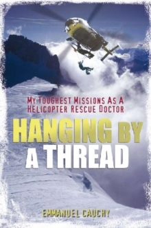 Hanging by a Thread : My Toughest Missions as a Helicopter Rescue Doctor, Paperback