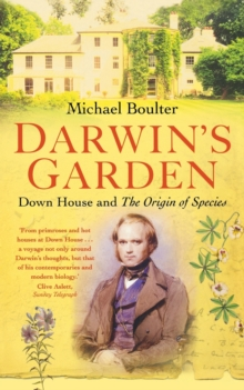 Darwin's Garden : Down House and the Origin of the Species, Paperback