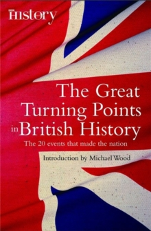 The Great Turning Points of British History : The 20 Events That Made the Nation, Paperback