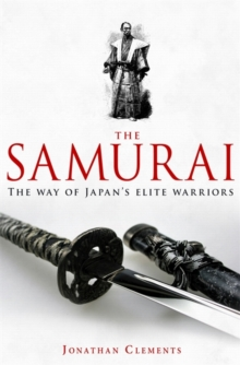 A Brief History of the Samurai : The True Story of the Warrior, Paperback Book
