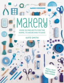 Makery : Over 30 Projects for the Home, to Wear and to Give, Paperback