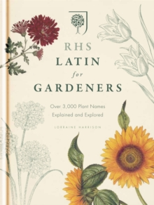 RHS Latin for Gardeners : More Than 1,500 Essential Plant Names and the Secrets They Contain, Hardback
