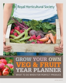 RHS Grow Your Own Veg & Fruit Year Planner : What to Do When for Perfect Produce, Paperback Book