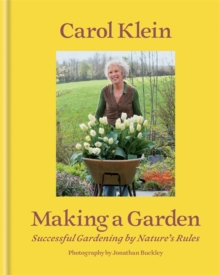 Making a Garden : Successful Gardening by Nature's Rules, Hardback