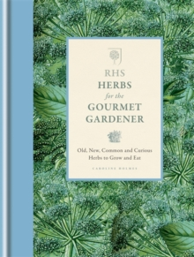 RHS Herbs for the Gourmet Gardener : Old, New, Common and Curious Herbs to Grow and Eat, Hardback