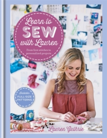 Learn to Sew with Lauren : From First Stitches to Perfect Projects, Hardback