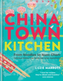 Chinatown Kitchen : From Noodles to Nuoc Cham - Delicious Dishes from Southeast Asian Ingredients, Hardback