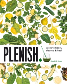 Plenish : Juices to Boost, Cleanse & Heal, Paperback