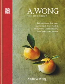 A. Wong - The Cookbook : Extraordinary Dim Sum, Exceptional Street Food & Unexpected Chinese Dishes from Sichuan to Yunnan, Hardback