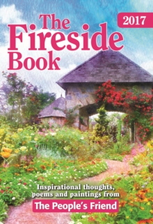 The Fireside Book 2017 : Inspirational Thoughts, Poems and Paintings from the People's Friends, Hardback