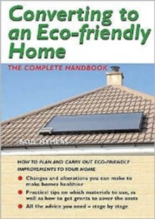 Converting to an Eco-friendly Home : The Complete Handbook, Paperback