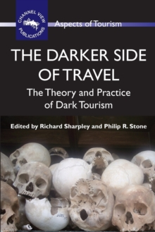 The Darker Side of Travel : The Theory and Practice of Dark Tourism, Paperback