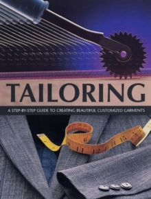Tailoring : A Step-by-step Guide to Creating Beautiful Customised Garments, Paperback Book