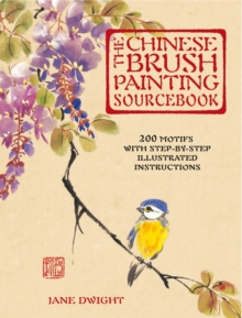 The Chinese Brush Painting Sourcebook : Over 200 Exquisite Motifs to Recreate with Step-by-step Instructions, Hardback