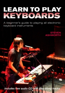 Learn to Play Keyboards : A Beginner's Guide to Playing All Electronic Keyboard Instruments, Spiral bound