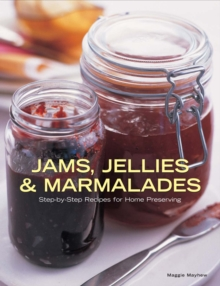 Jams, Jellies and Marmalades : Step-by-step Recipes for Home Preserving, Hardback Book