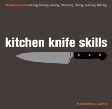 Kitchen Knife Skills : Techniques for Carving, Boning, Slicing, Chopping, Dicing, Mincing, Filleting, Hardback