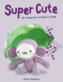 Super Cute : 25 Amigurumi Animals to Make, Paperback