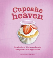 Cupcake Heaven : Hundreds of Divine Recipes to Take You to Baking Heaven, Hardback Book