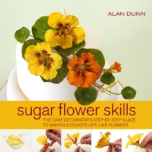 Sugar Flower Skills : The Cake Decorator's Step-by-Step Guide to Making Exquisite Lifelike Flowers, Hardback Book