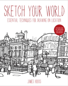 Sketch Your World : Drawing techniques for great results on the go, Paperback
