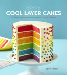 Cool Layer Cakes : 50 Delicious and Amazing Layer Cakes to Bake and Decorate, Paperback