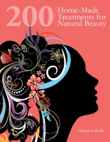200 Home-Made Treatments for Natural Beauty, Paperback